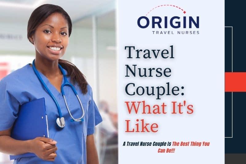 TRAVEL NURSE COUPLE-ORIGINNURSES.COM
