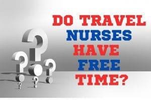 Do travel nursing have free time| originnurses.com