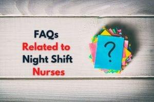 FAQs Related to Night Shift Nurses-originnurses.com