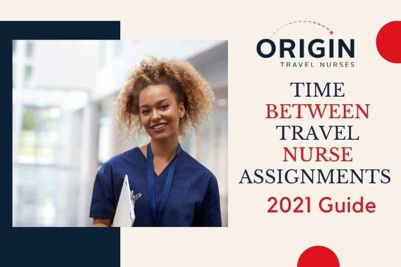 Time Between Travel Nurse Assignments 2021 Guide-originnurses.com