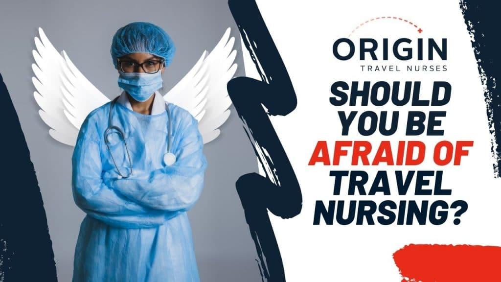 Should You Be Afraid of Travel Nursing-originurses.com