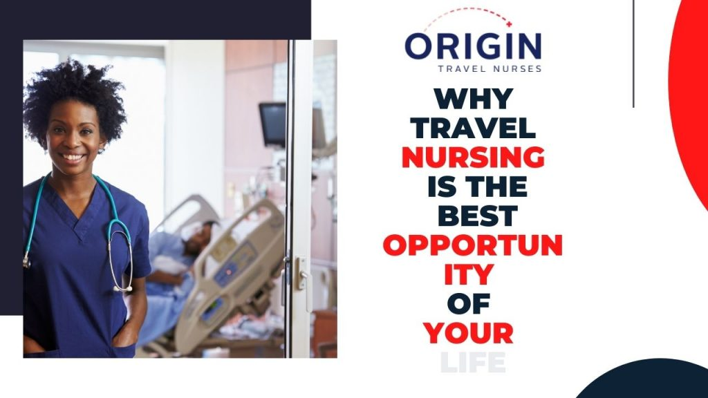 Why Travel Nursing Is The Best Opportunity Of Your Life-originnurses.com