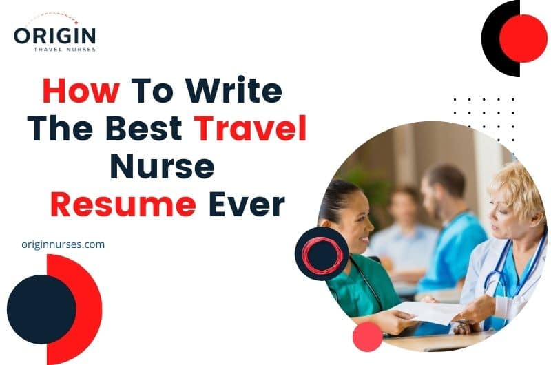 How To Write The Best Travel Nurse Resume Ever